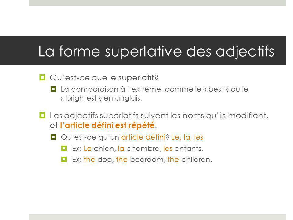 La forme superlative des adjectifs  Pour former le superlatif en français, mettez ensemble l'article défini et l'adverbe plus ou moins avant l'adjectif.