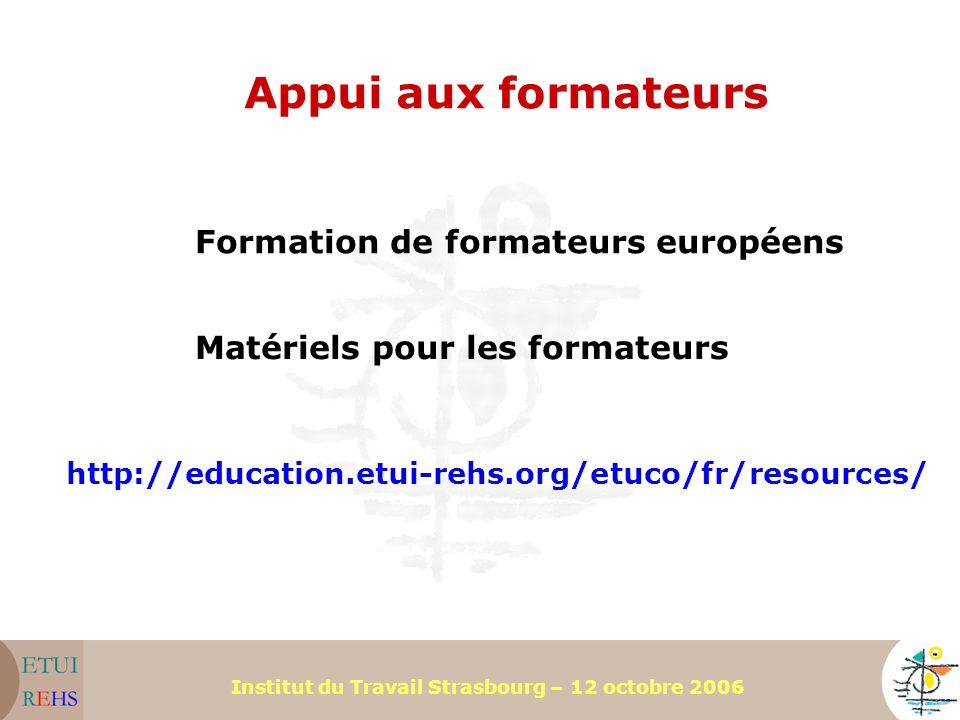 Institut du Travail Strasbourg – 12 octobre 2006 Appui aux formateurs Formation de formateurs européens Matériels pour les formateurs http://education.etui-rehs.org/etuco/fr/resources/