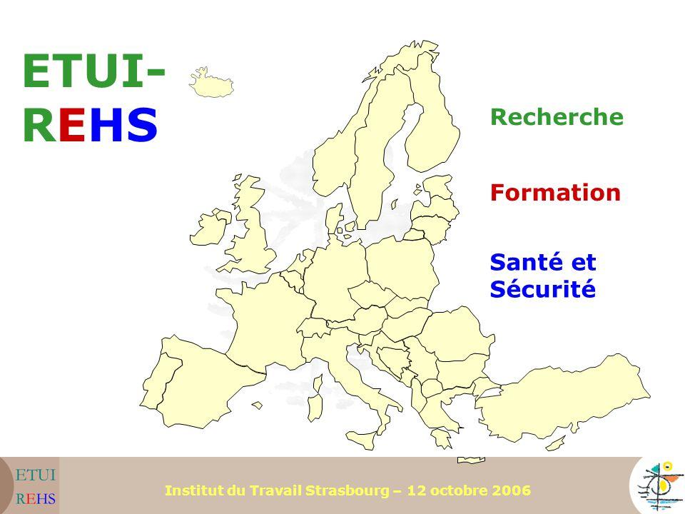 Institut du Travail Strasbourg – 12 octobre 2006 ETUI- REHS Recherche Formation Santé et Sécurité