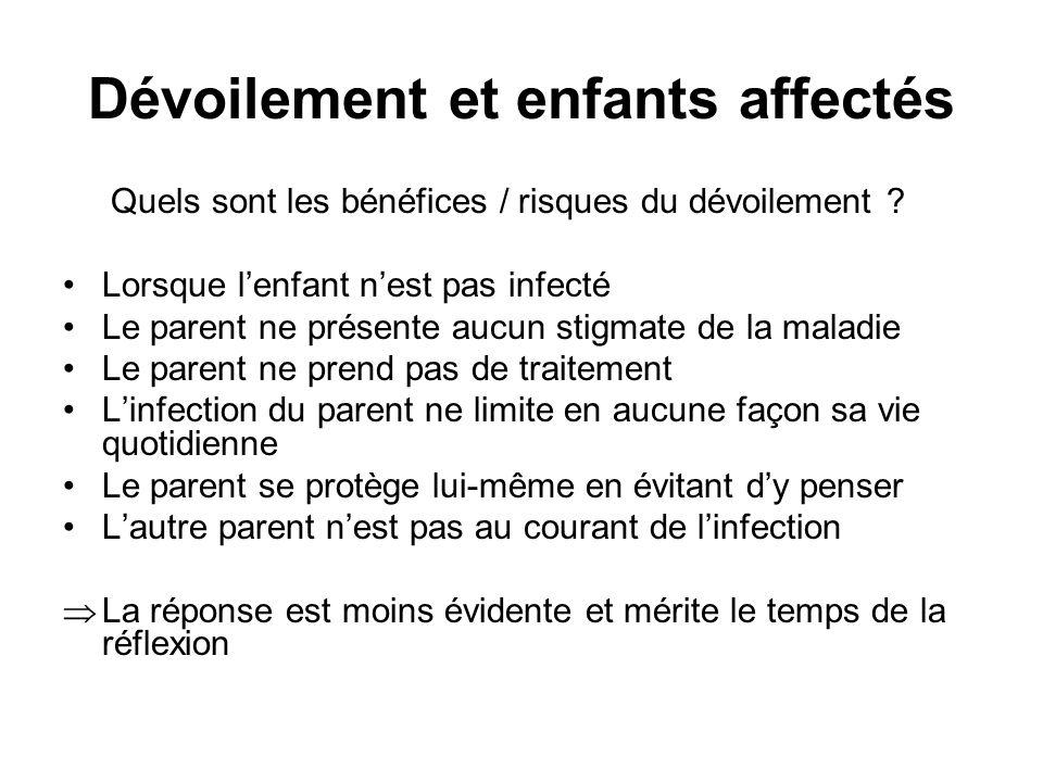 Dévoilement et enfants affectés Quels sont les bénéfices / risques du dévoilement ? •Lorsque l'enfant n'est pas infecté •Le parent ne présente aucun s