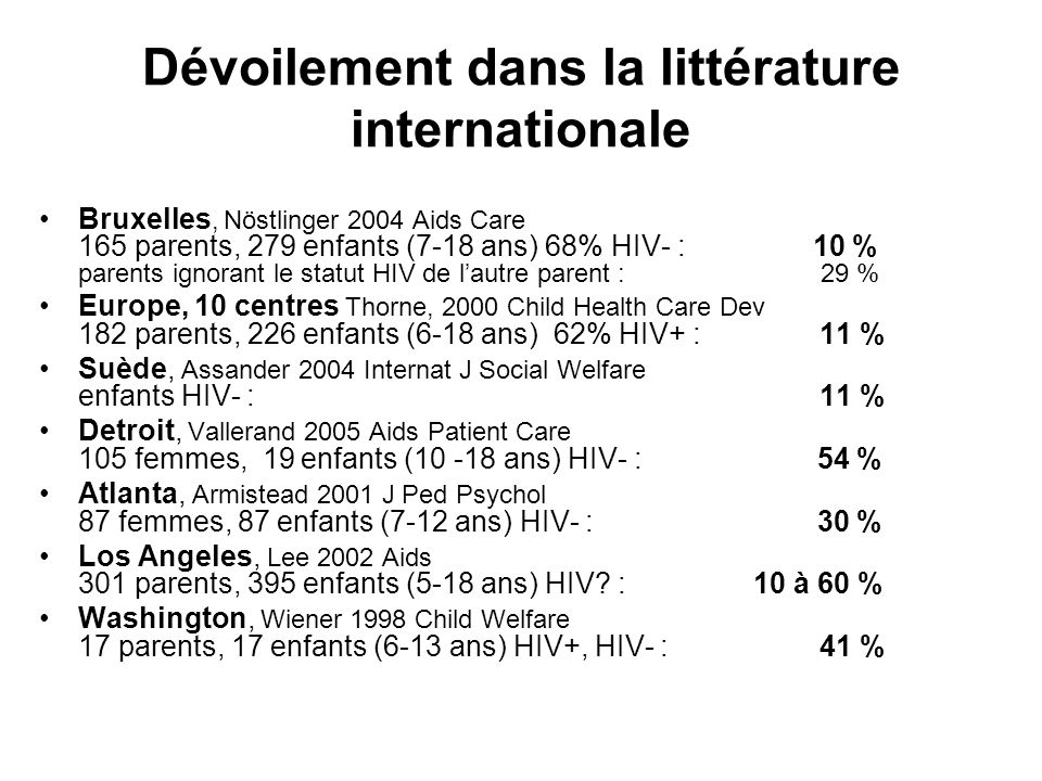 Dévoilement dans la littérature internationale •Bruxelles, Nöstlinger 2004 Aids Care 165 parents, 279 enfants (7-18 ans) 68% HIV- : 10 % parents ignor