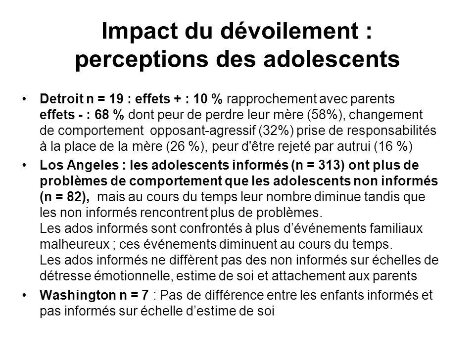 Impact du dévoilement : perceptions des adolescents •Detroit n = 19 : effets + : 10 % rapprochement avec parents effets - : 68 % dont peur de perdre l