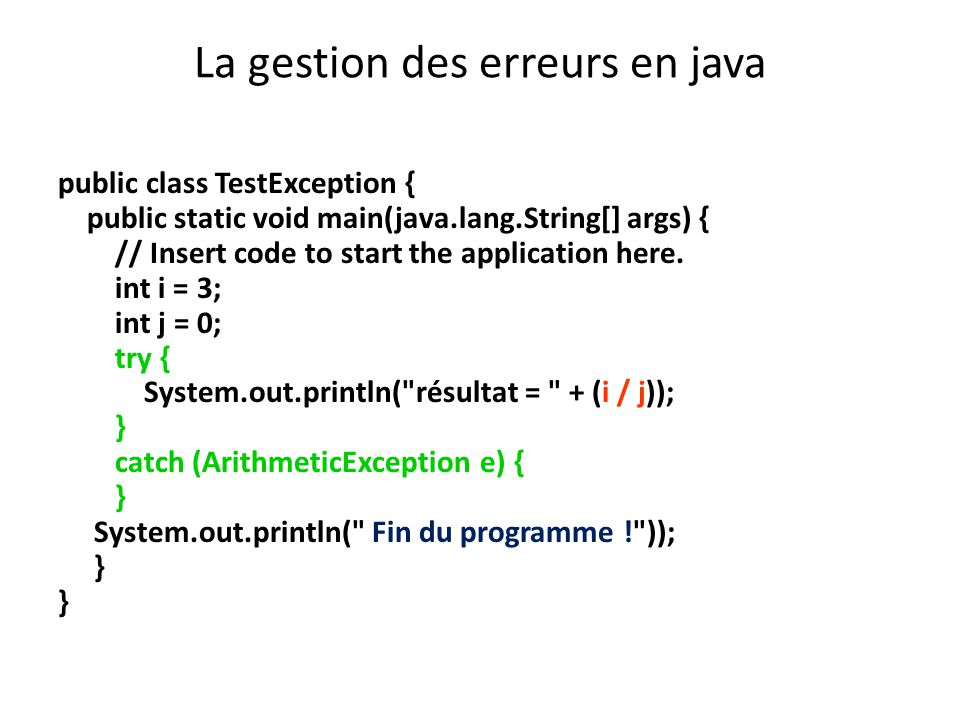 La gestion des erreurs en java public class TestException { public static void main(java.lang.String[] args) { // Insert code to start the application here.