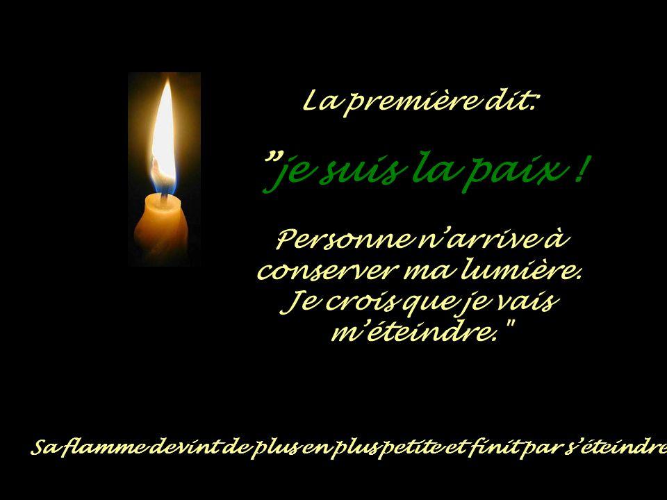 La première dit: je suis la paix .Personne n'arrive à conserver ma lumière.