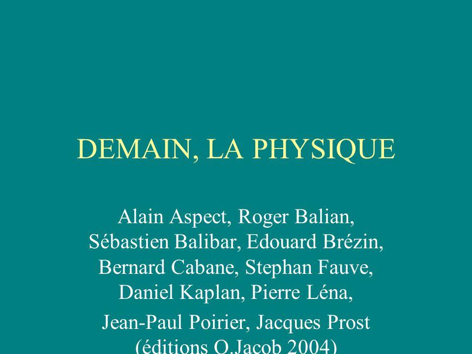 DEMAIN, LA PHYSIQUE Alain Aspect, Roger Balian, Sébastien Balibar, Edouard Brézin, Bernard Cabane, Stephan Fauve, Daniel Kaplan, Pierre Léna, Jean-Pau