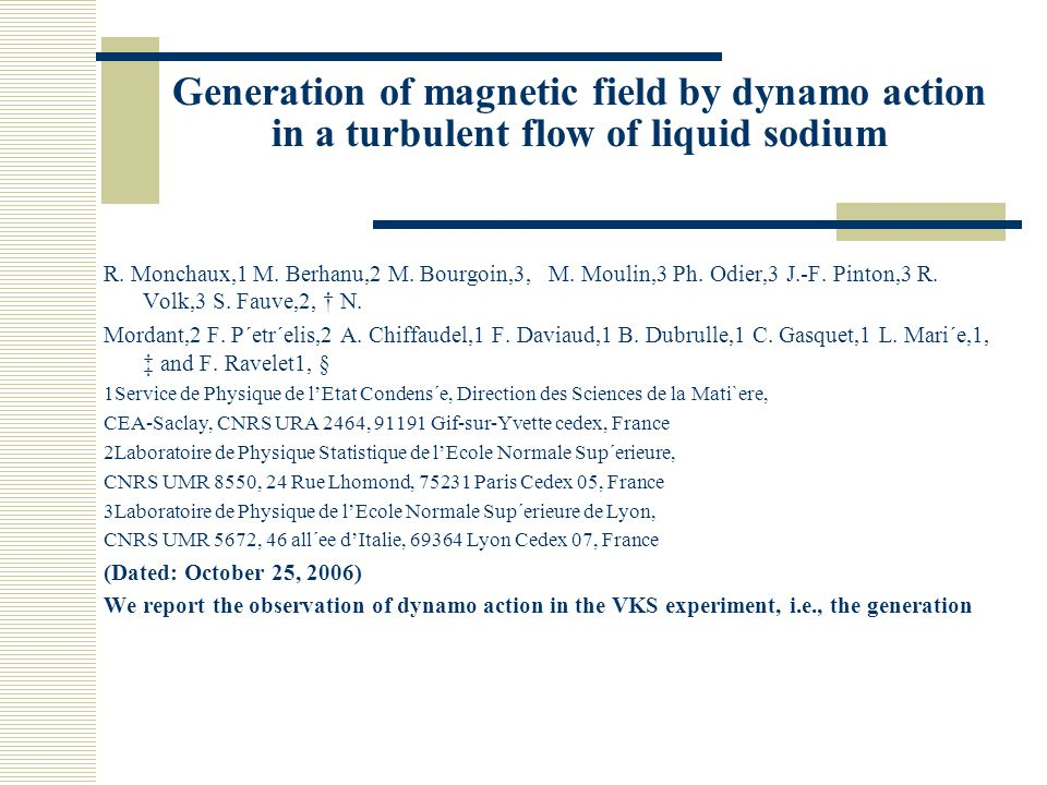 Generation of magnetic field by dynamo action in a turbulent flow of liquid sodium R. Monchaux,1 M. Berhanu,2 M. Bourgoin,3, M. Moulin,3 Ph. Odier,3 J