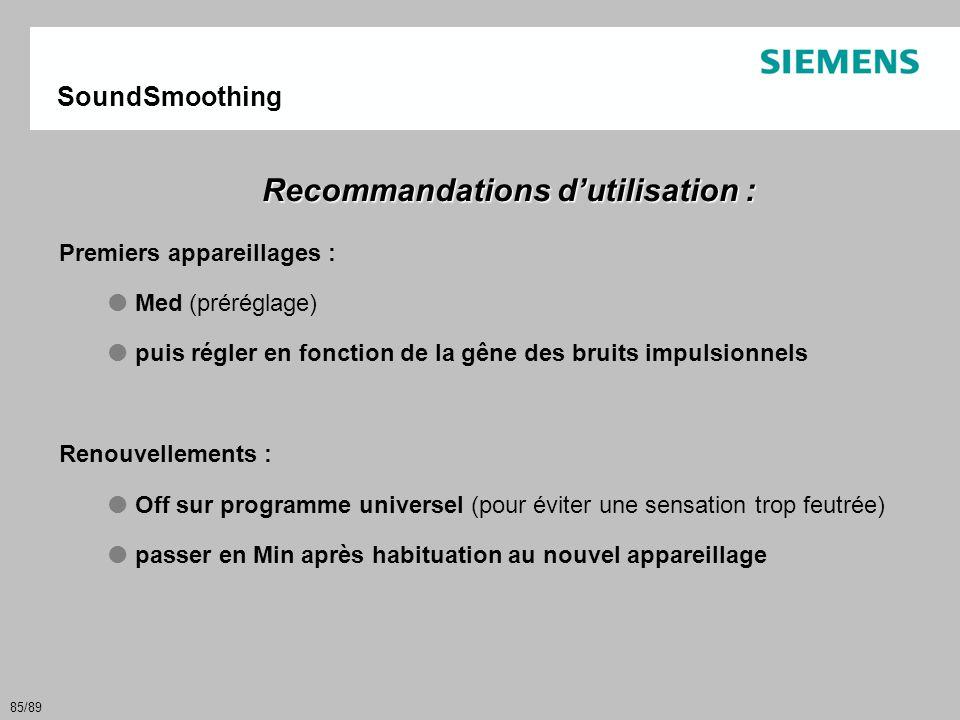 85/89 SoundSmoothing Recommandations d'utilisation : Premiers appareillages :  Med (préréglage)  puis régler en fonction de la gêne des bruits impul