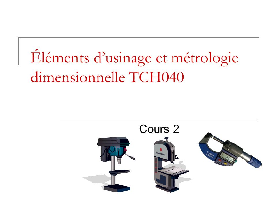 Éléments d'usinage et métrologie dimensionnelle TCH040 Cours 2