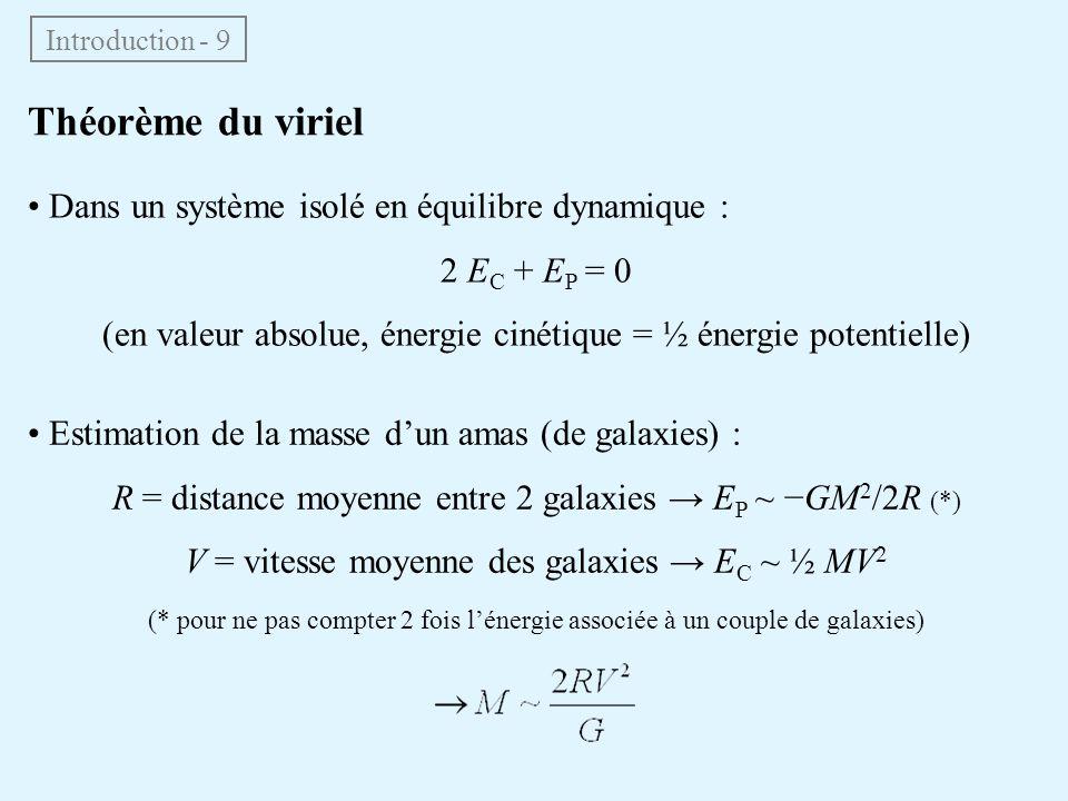 Introduction - 9 Théorème du viriel • Dans un système isolé en équilibre dynamique : 2 E C + E P = 0 (en valeur absolue, énergie cinétique = ½ énergie