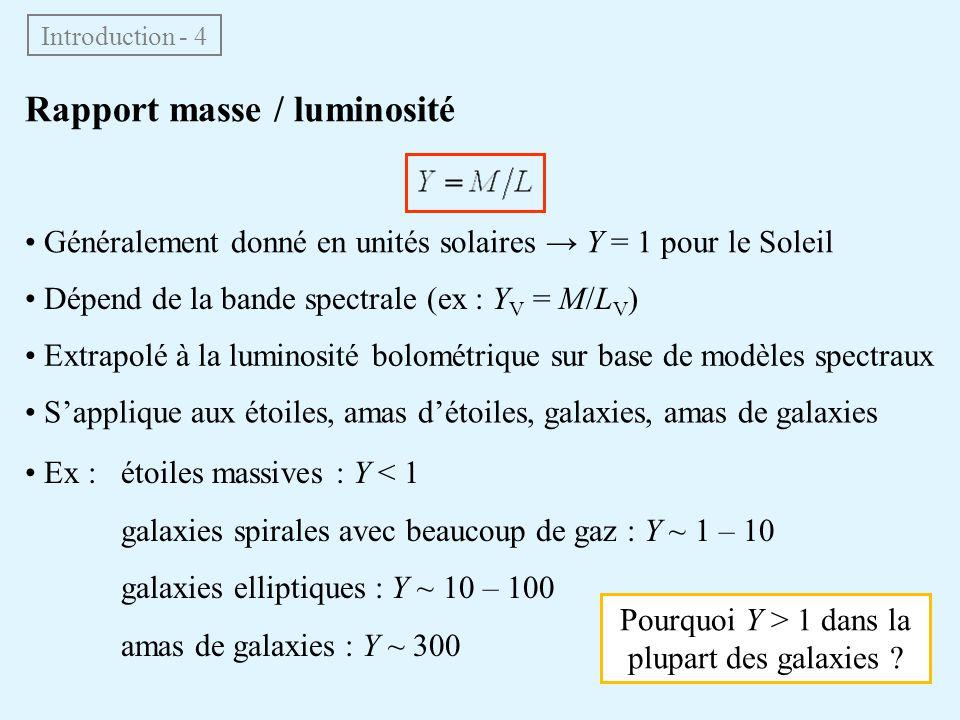 Introduction - 4 Rapport masse / luminosité • Généralement donné en unités solaires → Y = 1 pour le Soleil • Dépend de la bande spectrale (ex : Y V =