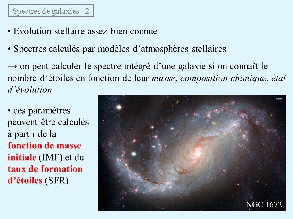Spectres de galaxies - 2 • Evolution stellaire assez bien connue • Spectres calculés par modèles d'atmosphères stellaires → on peut calculer le spectr