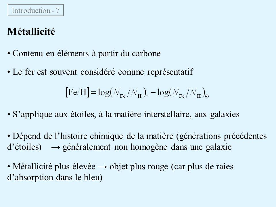 Introduction - 7 Métallicité • Contenu en éléments à partir du carbone • Le fer est souvent considéré comme représentatif • S'applique aux étoiles, à