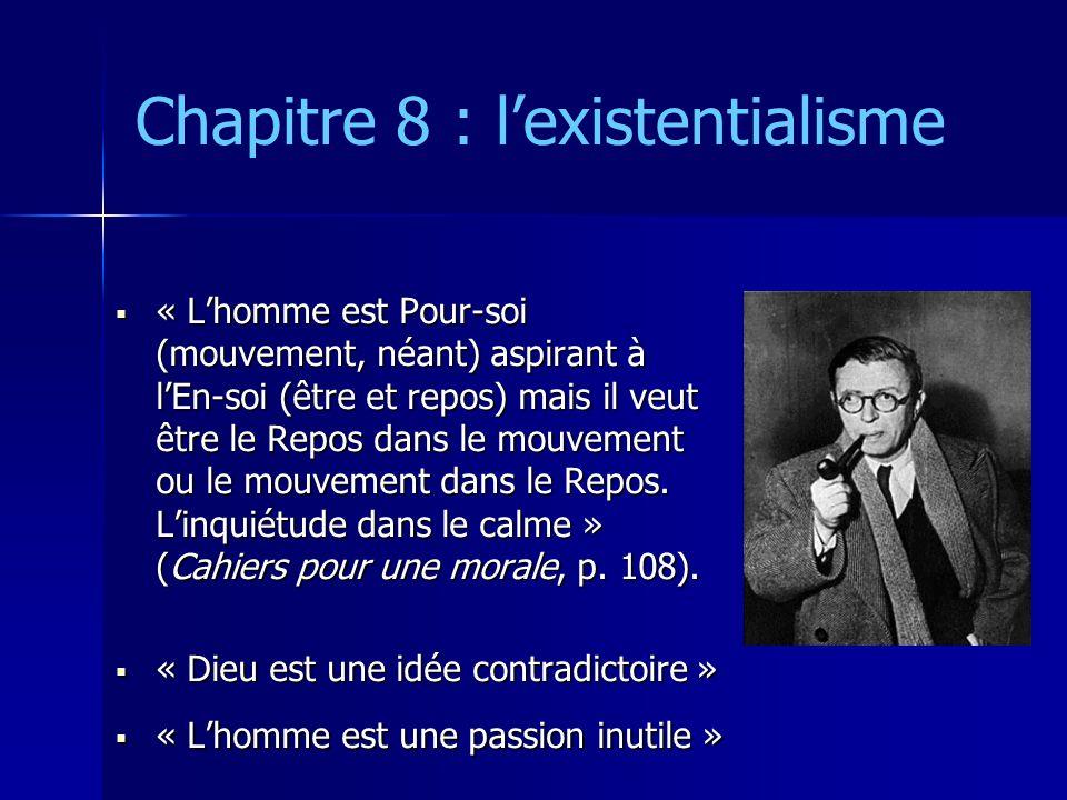 Chapitre 8 : l'existentialisme  « L'homme est Pour-soi (mouvement, néant) aspirant à l'En-soi (être et repos) mais il veut être le Repos dans le mouv