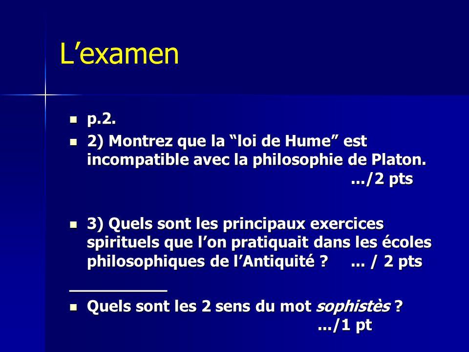 """L'examen  p.2.  2) Montrez que la """"loi de Hume"""" est incompatible avec la philosophie de Platon..../2 pts  3) Quels sont les principaux exercices sp"""