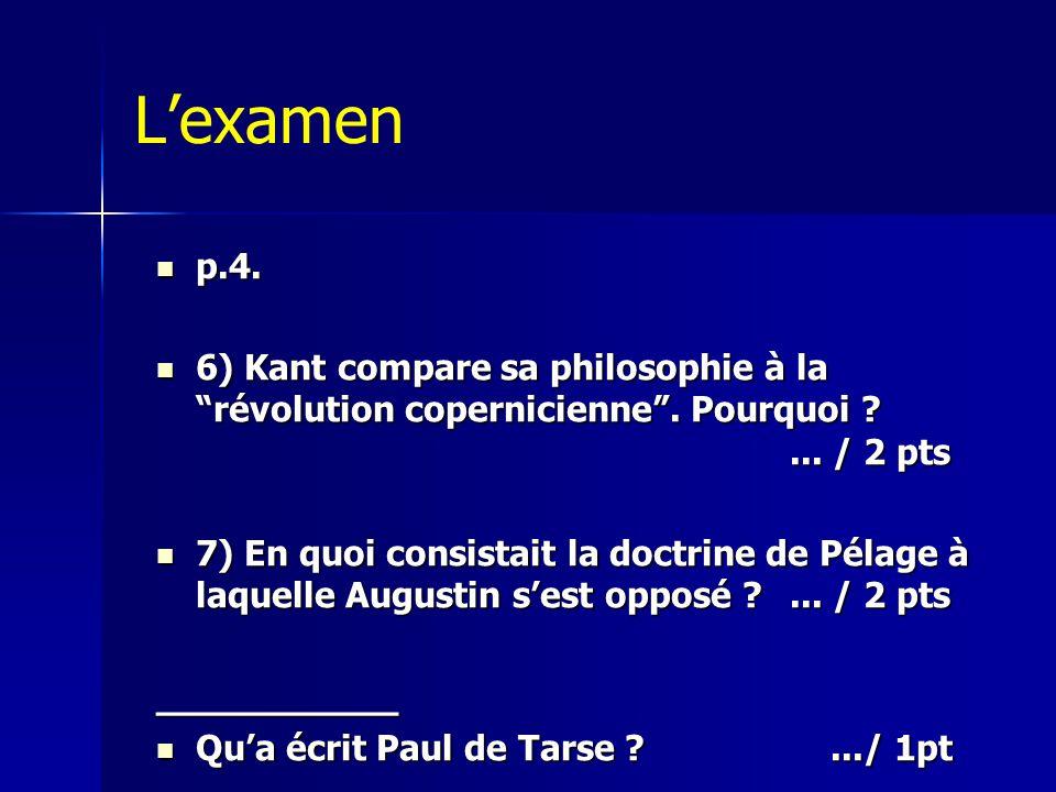 """L'examen  p.4.  6) Kant compare sa philosophie à la """"révolution copernicienne"""". Pourquoi ?... / 2 pts  7) En quoi consistait la doctrine de Pélage"""
