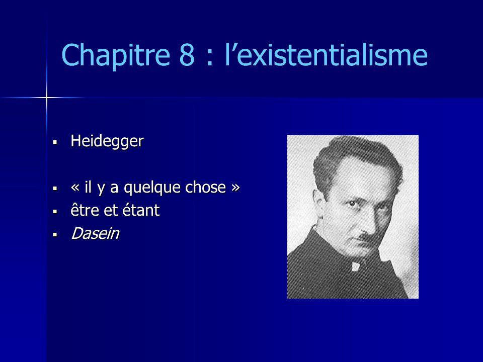 Chapitre 8 : l'existentialisme  Heidegger  « il y a quelque chose »  être et étant  Dasein
