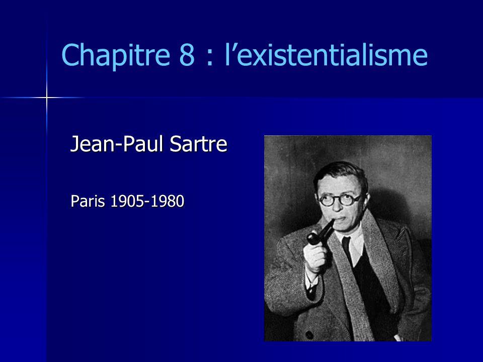 Chapitre 8 : l'existentialisme Jean-Paul Sartre Paris 1905-1980