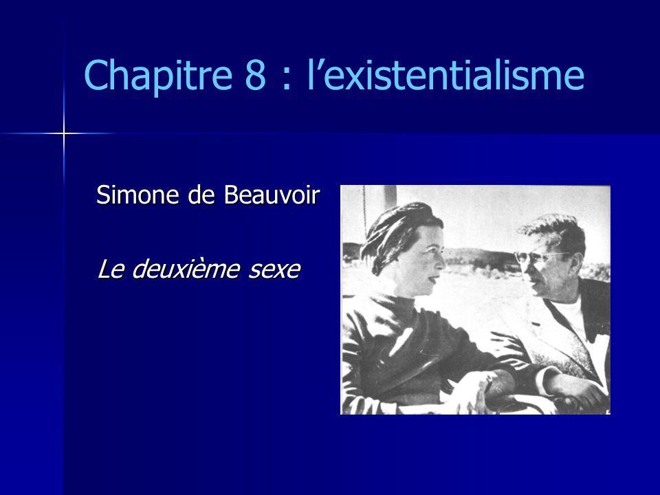 Chapitre 8 : l'existentialisme Simone de Beauvoir Le deuxième sexe