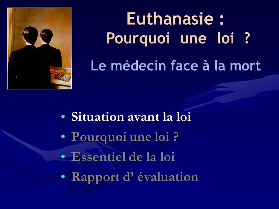 Le médecin face à la mort •Situation avant la loi •Pourquoi une loi ? •Essentiel de la loi •Rapport d' évaluation Euthanasie : Pourquoi une loi ?