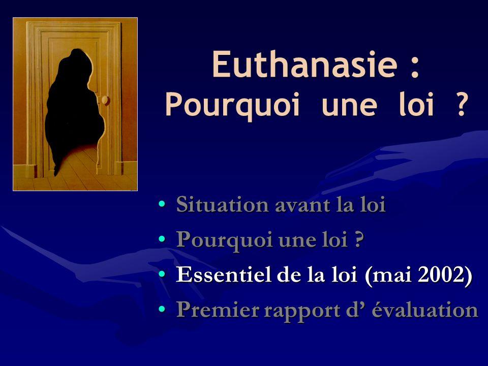 Euthanasie : Pourquoi une loi ? •Situation avant la loi •Pourquoi une loi ? •Essentiel de la loi (mai 2002) •Premier rapport d' évaluation