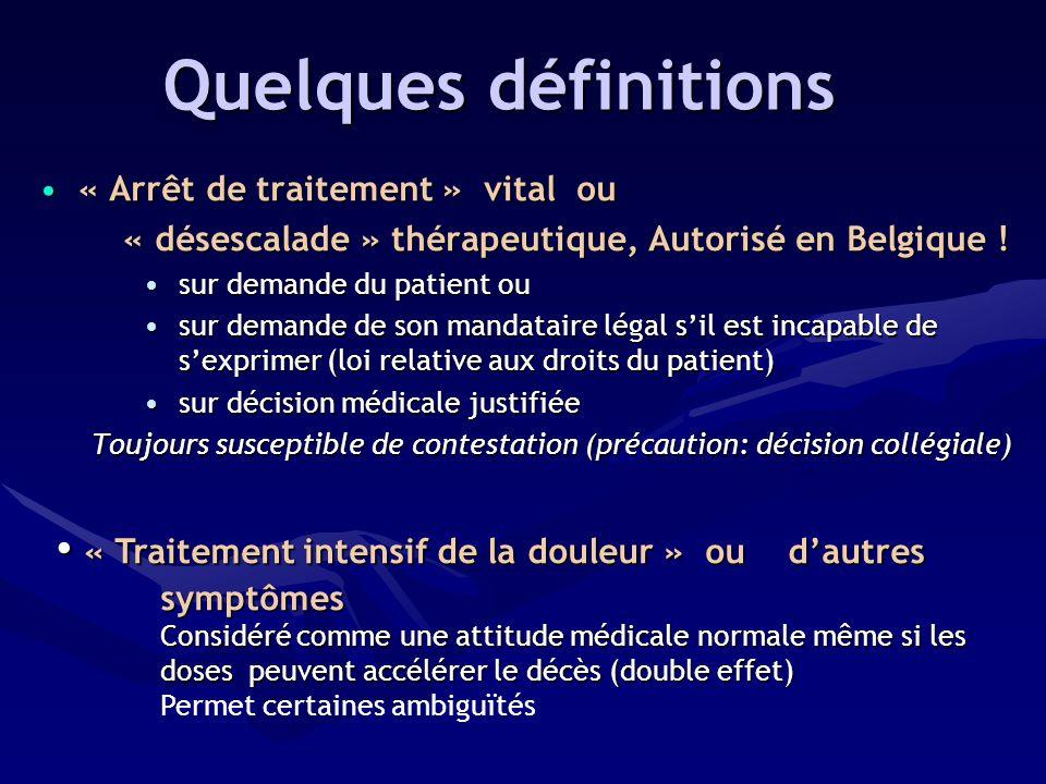 Définition : Arrêts de vie actifs (suite) (suite) –Euthanasie : Arrêt de vie « intentionnel »pratiqué par un médecin à la « demande » explicite du patient.