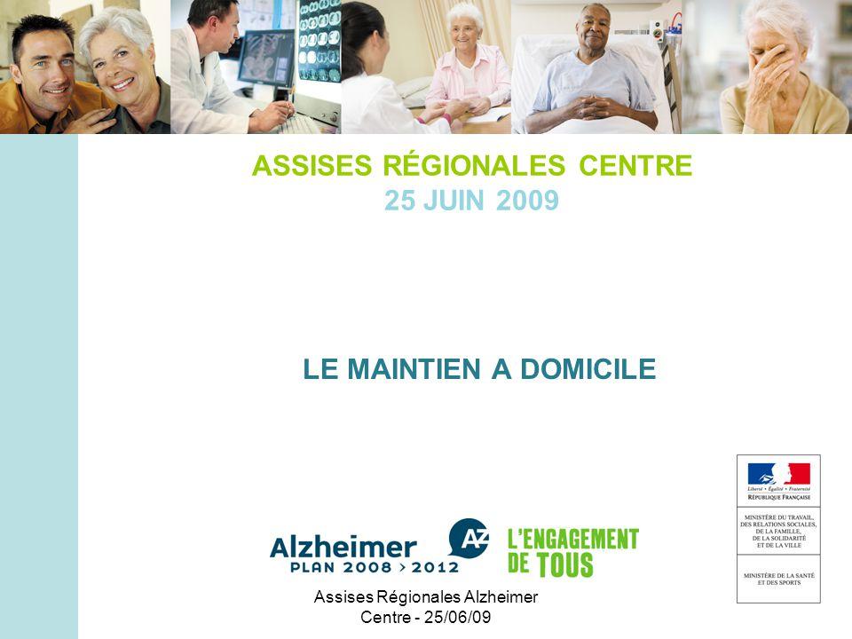Assises Régionales Alzheimer Centre - 25/06/09 ASSISES RÉGIONALES CENTRE 25 JUIN 2009 LE MAINTIEN A DOMICILE