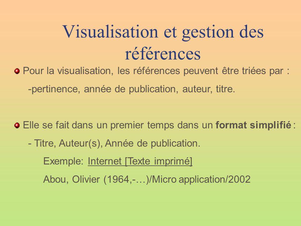 Visualisation et gestion des références Pour la visualisation, les références peuvent être triées par : -pertinence, année de publication, auteur, tit