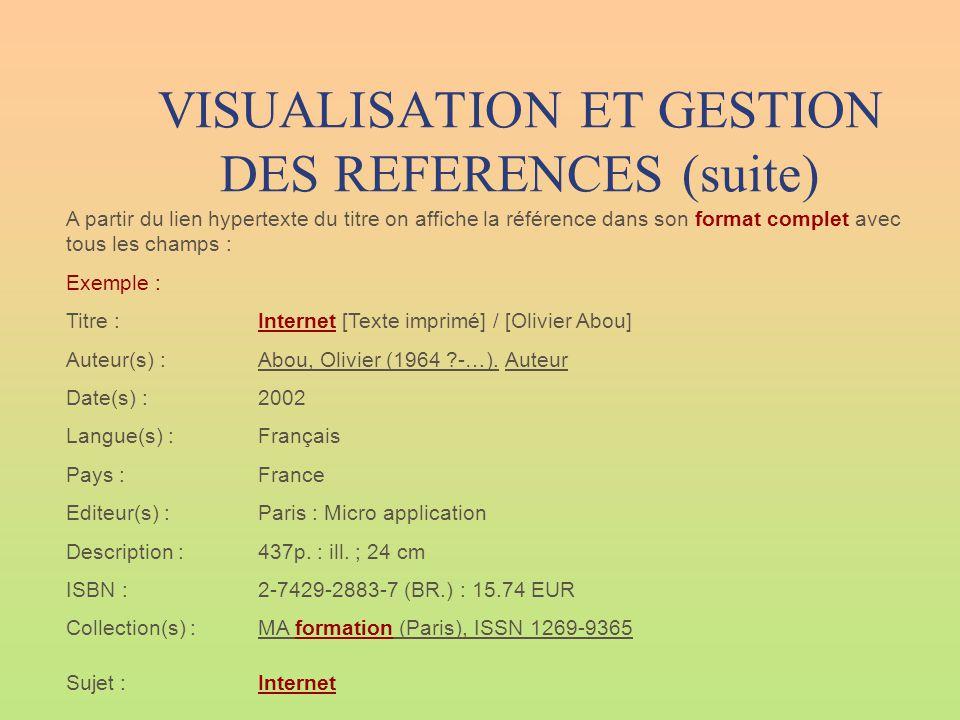 VISUALISATION ET GESTION DES REFERENCES (suite) A partir du lien hypertexte du titre on affiche la référence dans son format complet avec tous les cha
