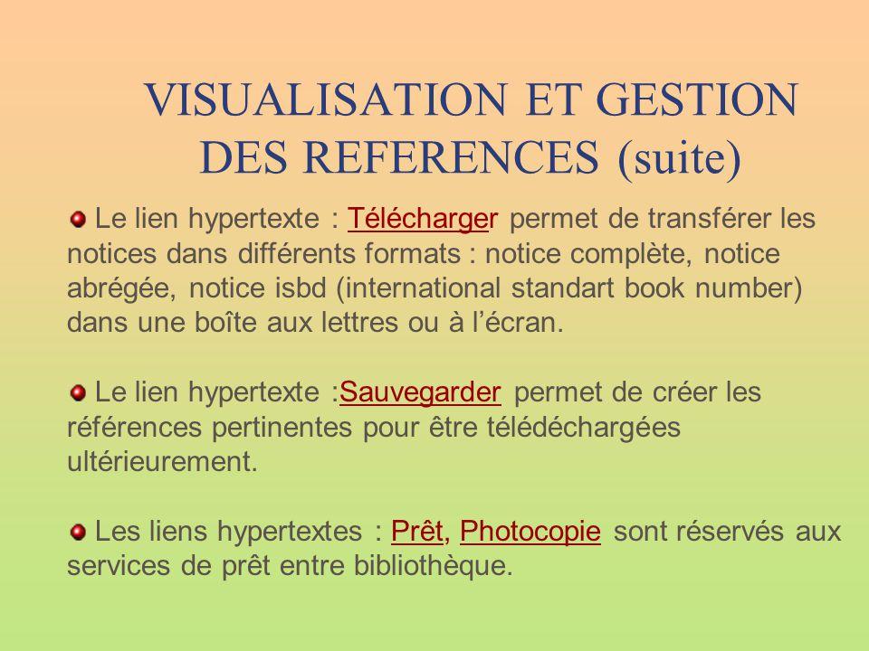 VISUALISATION ET GESTION DES REFERENCES (suite) Le lien hypertexte : Télécharger permet de transférer les notices dans différents formats : notice com