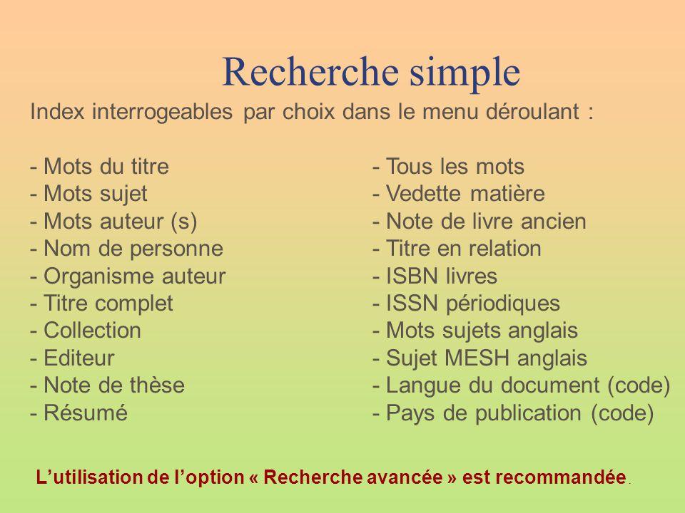 Recherche simple Index interrogeables par choix dans le menu déroulant : - Mots du titre- Tous les mots - Mots sujet- Vedette matière - Mots auteur (s