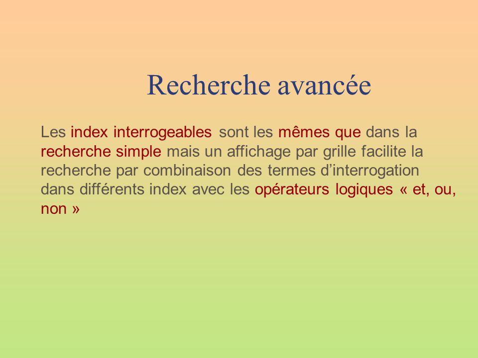 Recherche avancée Les index interrogeables sont les mêmes que dans la recherche simple mais un affichage par grille facilite la recherche par combinai