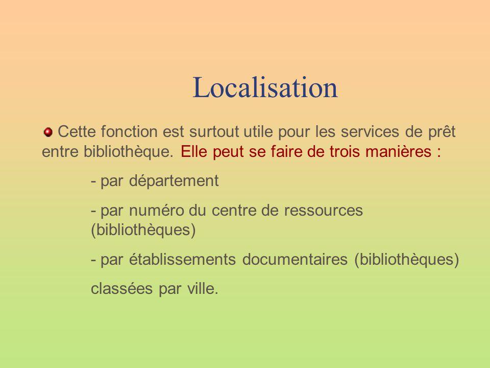 Localisation Cette fonction est surtout utile pour les services de prêt entre bibliothèque. Elle peut se faire de trois manières : - par département -
