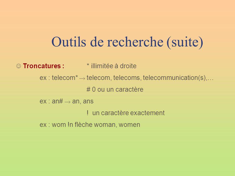 Outils de recherche (suite)  Troncatures :* illimitée à droite ex : telecom*  telecom, telecoms, telecommunication(s),… # 0 ou un caractère ex : an#
