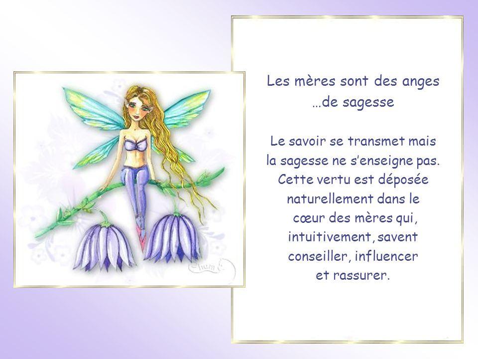 Les mères sont des anges …de sagesse Le savoir se transmet mais la sagesse ne s'enseigne pas.