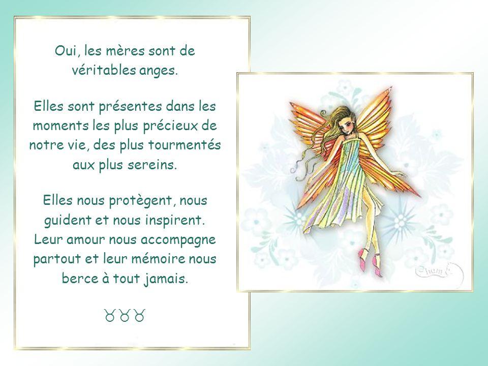 Les mères sont des anges …de sagesse Le savoir se transmet mais la sagesse ne s'enseigne pas. Cette vertu est déposée naturellement dans le cœur des m