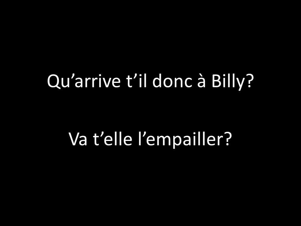 Qu'arrive t'il donc à Billy? Va t'elle l'empailler?