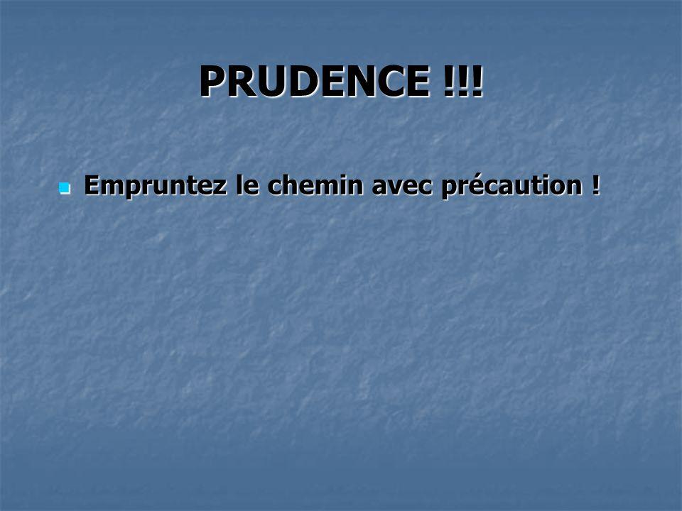 PRUDENCE !!!  Empruntez le chemin avec précaution !