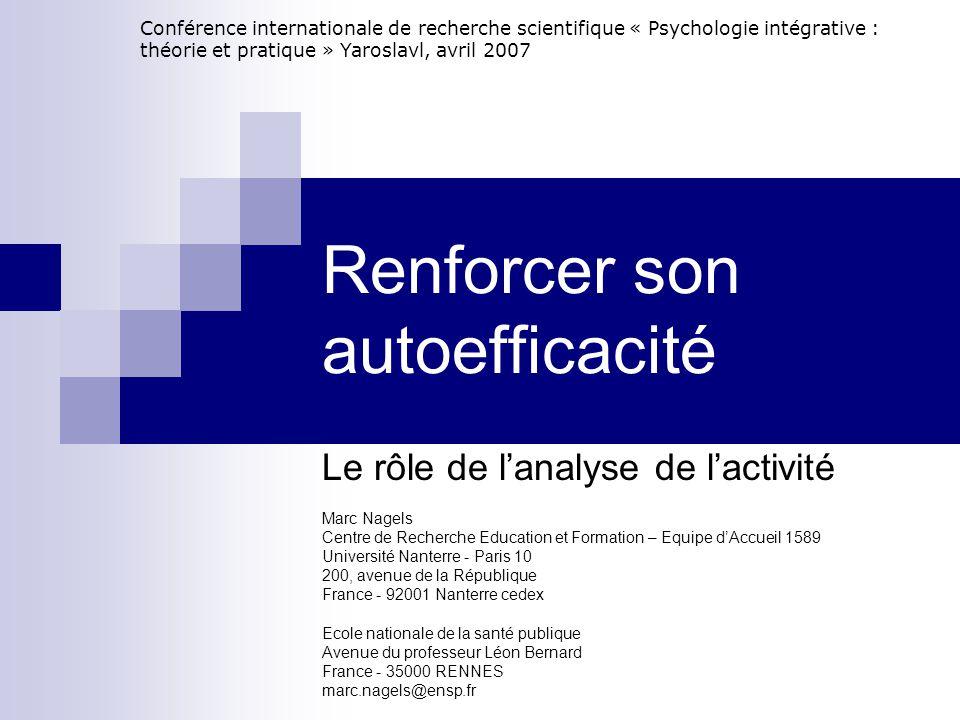 Renforcer son autoefficacité Le rôle de l'analyse de l'activité Marc Nagels Centre de Recherche Education et Formation – Equipe d'Accueil 1589 Univers