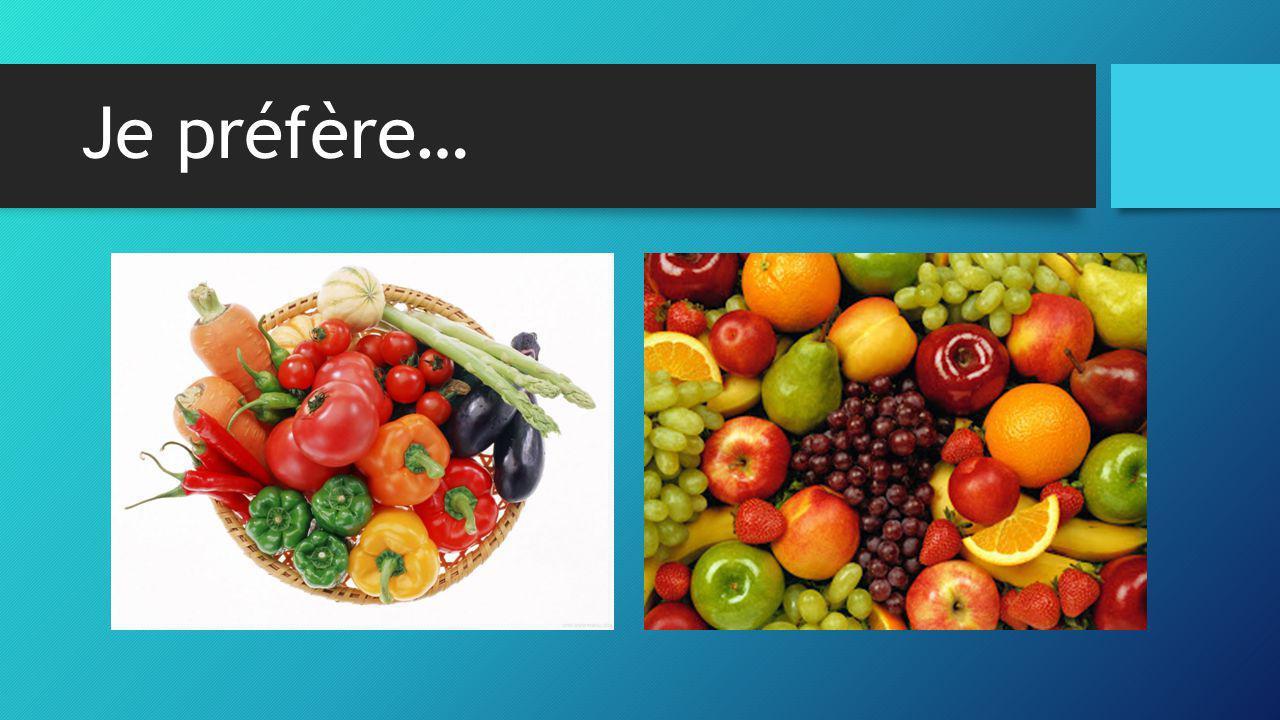 Question: Qu'est-ce que tu préfères, ____________ ou _____________.