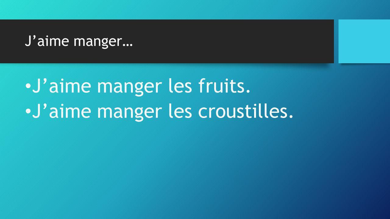 J'aime manger… • J'aime manger les fruits. • J'aime manger les croustilles.