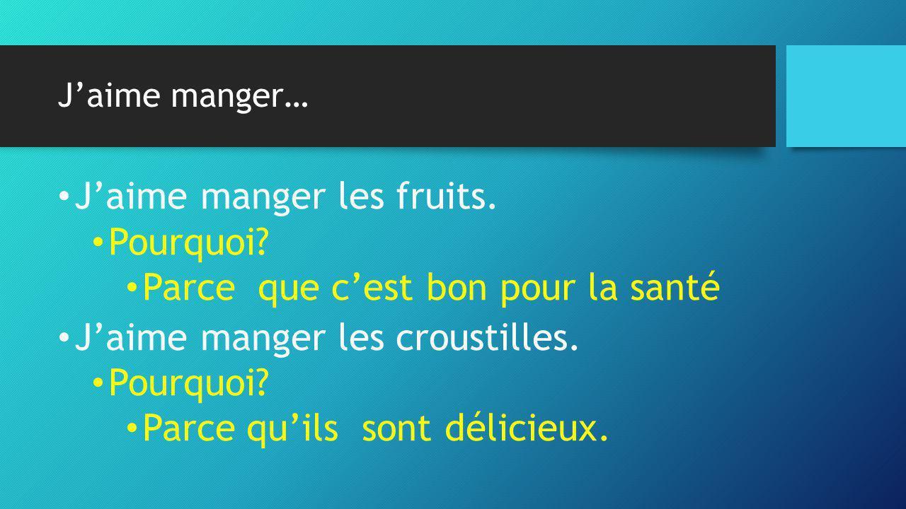 J'aime manger… • J'aime manger les fruits.• Pourquoi.
