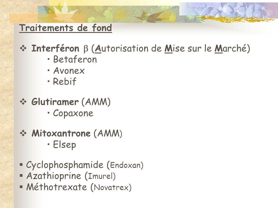 Traitements de fond  Interféron  (Autorisation de Mise sur le Marché) • Betaferon • Avonex • Rebif  Glutiramer (AMM) • Copaxone  Mitoxantrone (AMM ) • Elsep  Cyclophosphamide ( Endoxan)  Azathioprine ( Imurel)  Méthotrexate ( Novatrex)