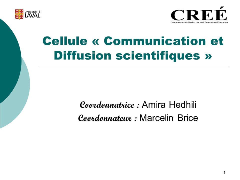 1 Cellule « Communication et Diffusion scientifiques » Coordonnatrice : Amira Hedhili Coordonnateur : Marcelin Brice
