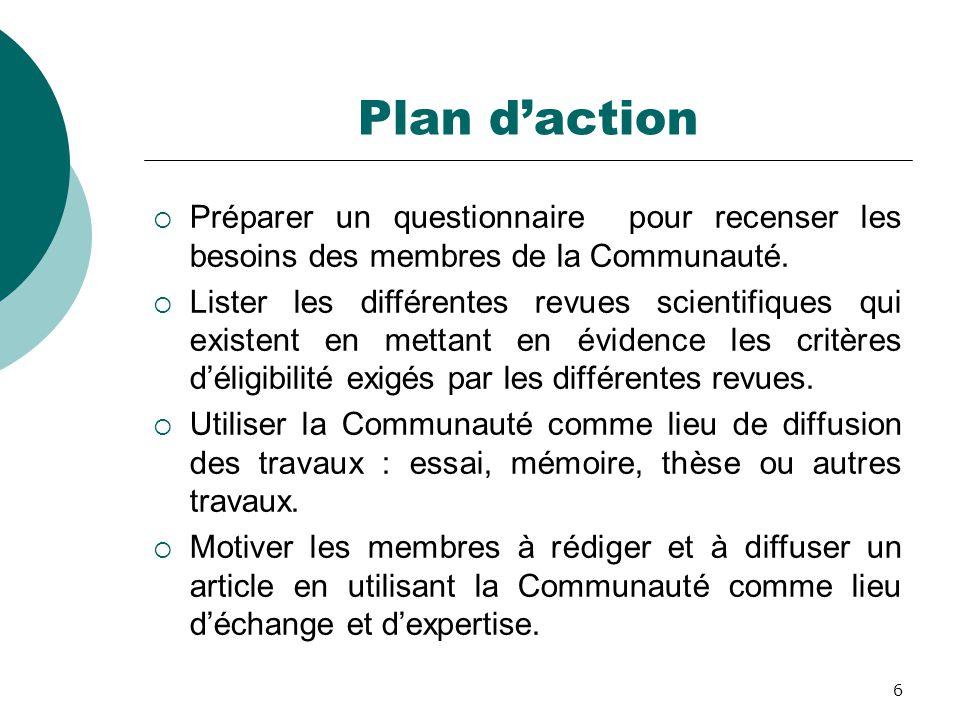 6 Plan d'action  Préparer un questionnaire pour recenser les besoins des membres de la Communauté.  Lister les différentes revues scientifiques qui