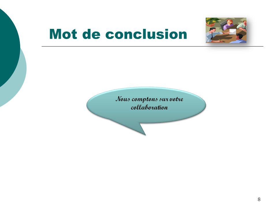 8 Mot de conclusion Nous comptons sur votre collaboration