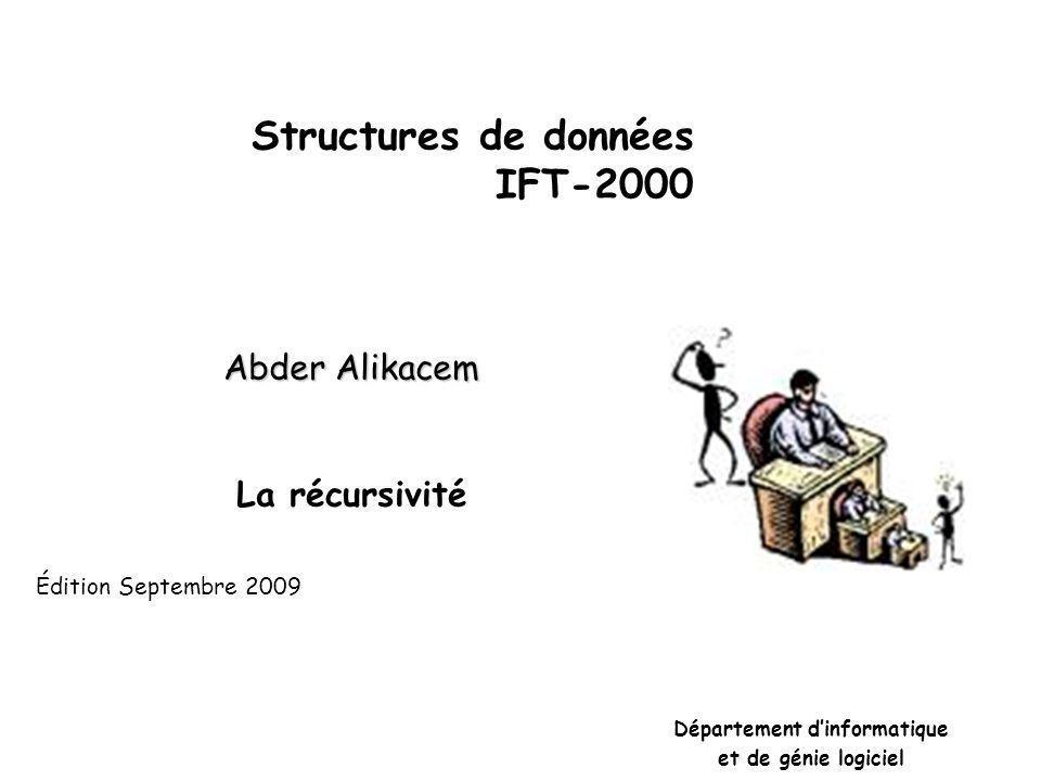 Structures de données IFT-2000 Abder Alikacem La récursivité Département d'informatique et de génie logiciel Édition Septembre 2009