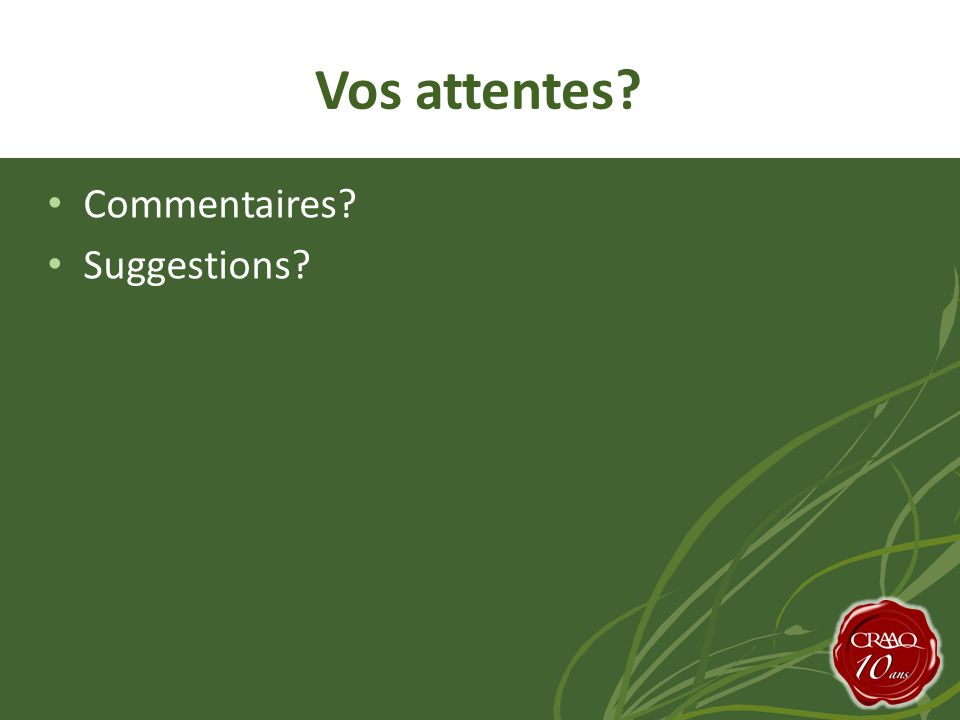 • Commentaires? • Suggestions? Vos attentes?