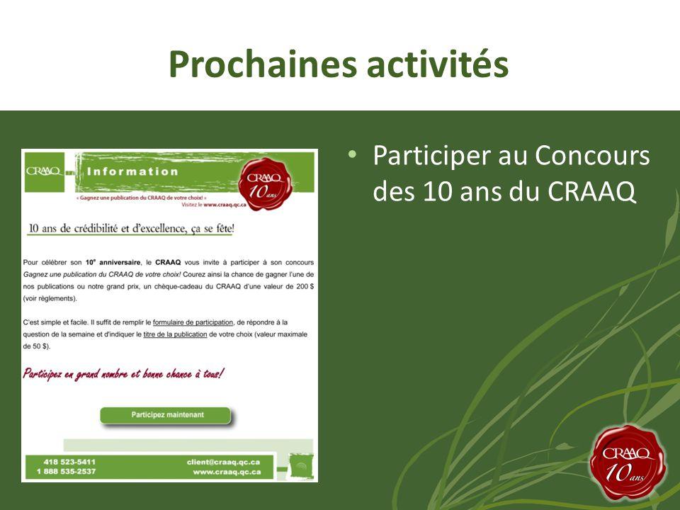 Prochaines activités • Participer au Concours des 10 ans du CRAAQ