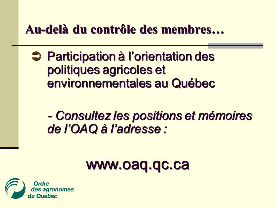 Au-delà du contrôle des membres…  Participation à l'orientation des politiques agricoles et environnementales au Québec - Consultez les positions et mémoires de l'OAQ à l'adresse : - Consultez les positions et mémoires de l'OAQ à l'adresse :www.oaq.qc.ca