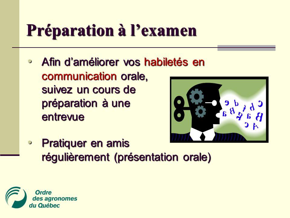 Préparation à l'examen • Afin d'améliorer vos habiletés en communication orale, suivez un cours de préparation à une entrevue • Pratiquer en amis régulièrement (présentation orale)